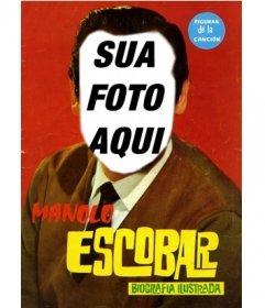Aparecem como Manolo Escobar nesta fotomontagem para colocar o seu rosto. Manolo Escobar o verdadeiro gênio da música espanhola