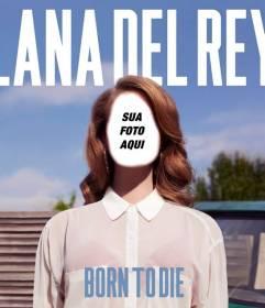 Fotomontagem com a capa do álbum Born to Die da cantora Lana del Rey