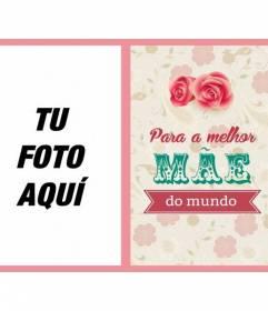 Cartão Postal Dia das Mães para a melhor mãe do mundo, com rosas e flores para colocar sua foto