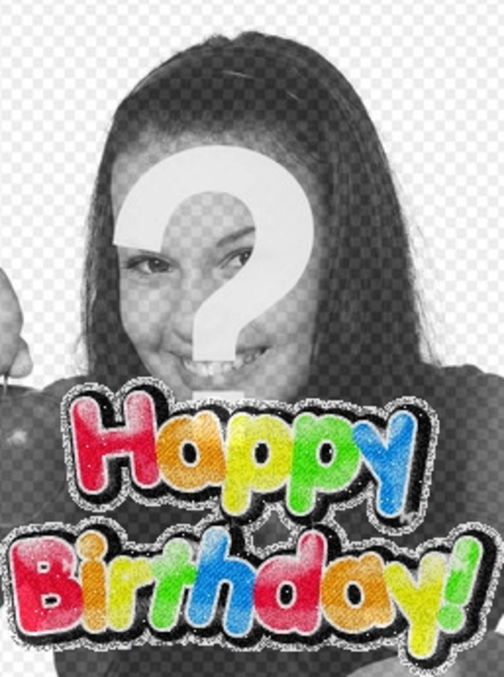 Fotomontagem para fazer seu próprio cartão de aniversário, você pode personalizar com uma foto. O modelo para esta fotomontagem, o texto é um aniversário, o colorido alegre, brilhante animada. Para desejar um feliz aniversário